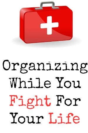 Organizing While You Fight for Your Life | Organize 365