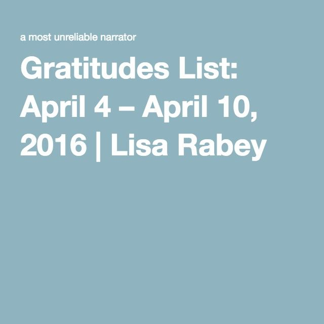 Gratitudes List: April 4 – April 10, 2016 | Lisa Rabey
