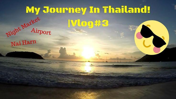 My Journey In Thailand! | Vlog#3 (Phuket, Airplanes, Nai Harn, Night Mar...