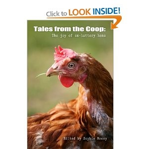 Tales from the Coop: The joy of ex-battery hens  Very proud to have contributed some writing to this book, proceeds go to British Hen Welfare Trust