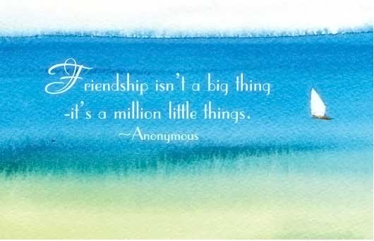 Friendship isn't a big thing..it's a million little things.