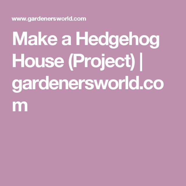 Make a Hedgehog House (Project) | gardenersworld.com