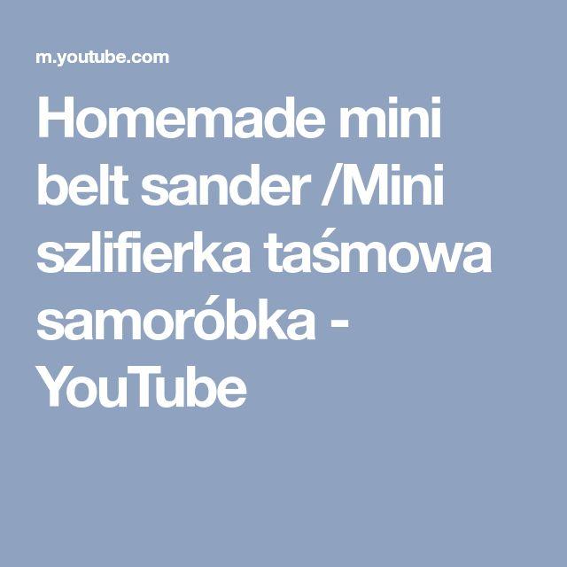 Homemade mini belt sander /Mini szlifierka taśmowa samoróbka - YouTube