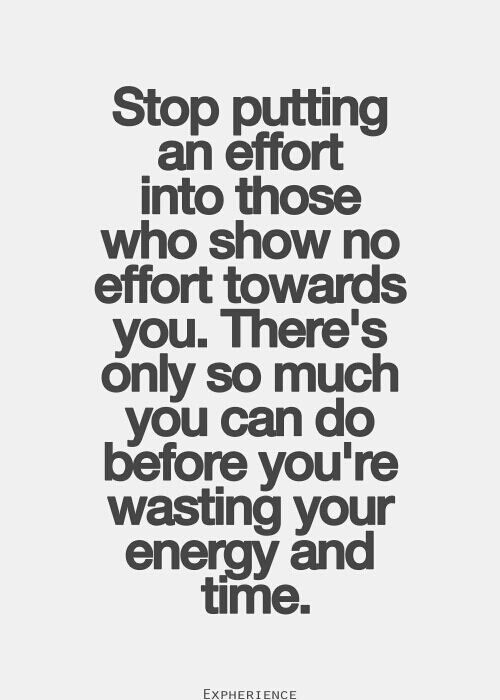 Stop putting an effort into those who show no effort towards you. There's only so much you can do before you're wasting your energy and time. http://flew.pw/249 #quotes