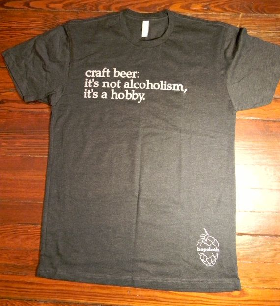 Hey, I found this really awesome Etsy listing at https://www.etsy.com/listing/121363220/craft-beer-t-shirt-its-not-alcoholism