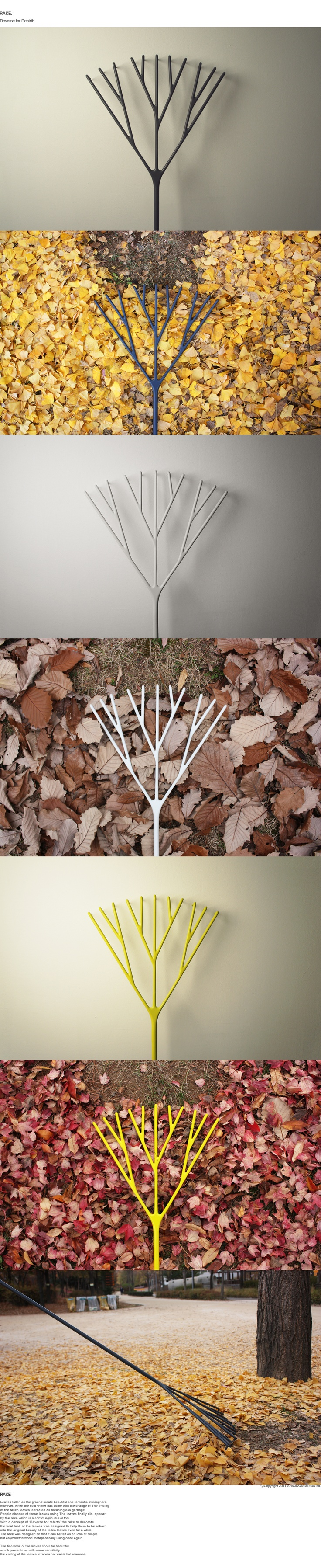 The simple rake, reinvented. Now it doesn't have to be hidden in the garage. This piece of art deserves some prominent wall-space.