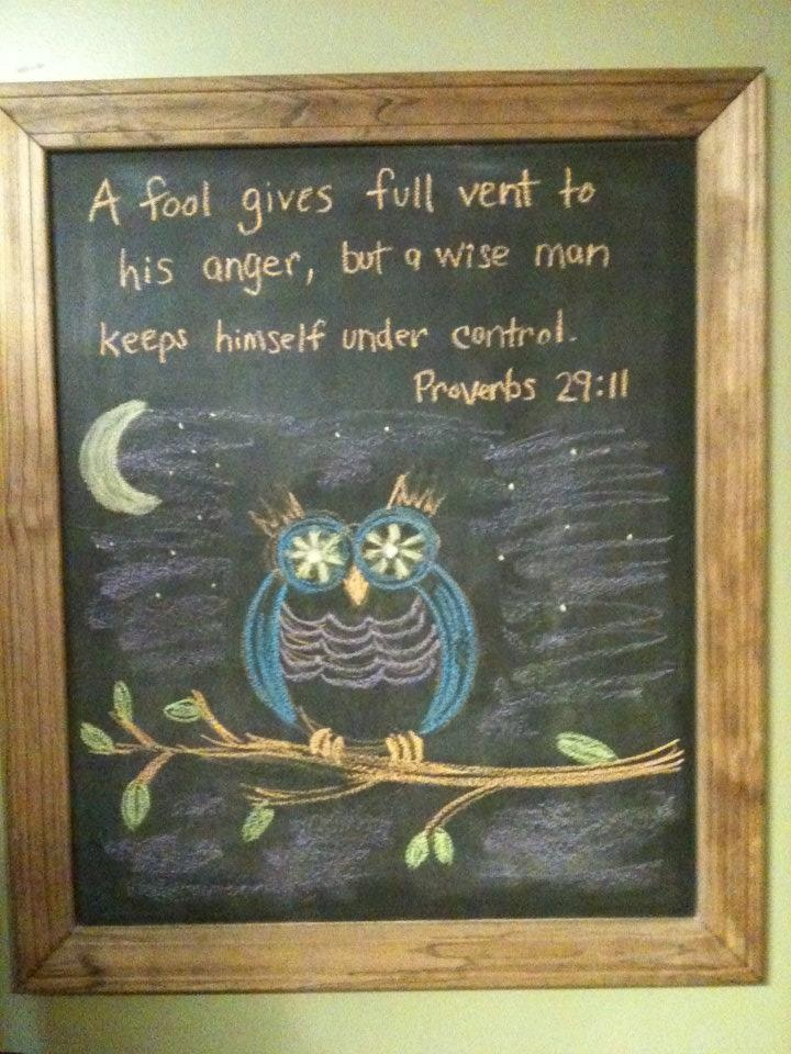 """""""A fool gives full vent to his anger, but a wise man keeps himself under control."""" -Proverbs 29:11"""