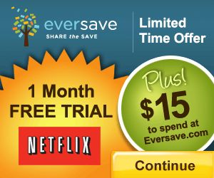 Sign up and receive 30 day free trial for Netflix and $Fifth-teen bonus from Eversave