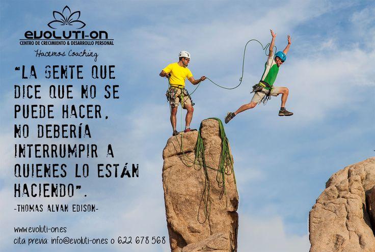"""""""La gente que dice que no se puede hacer, no debería  interrumpir a quienes lo están haciendo"""". -Thomas Alvan Edison-  www.evoluti-on.es"""