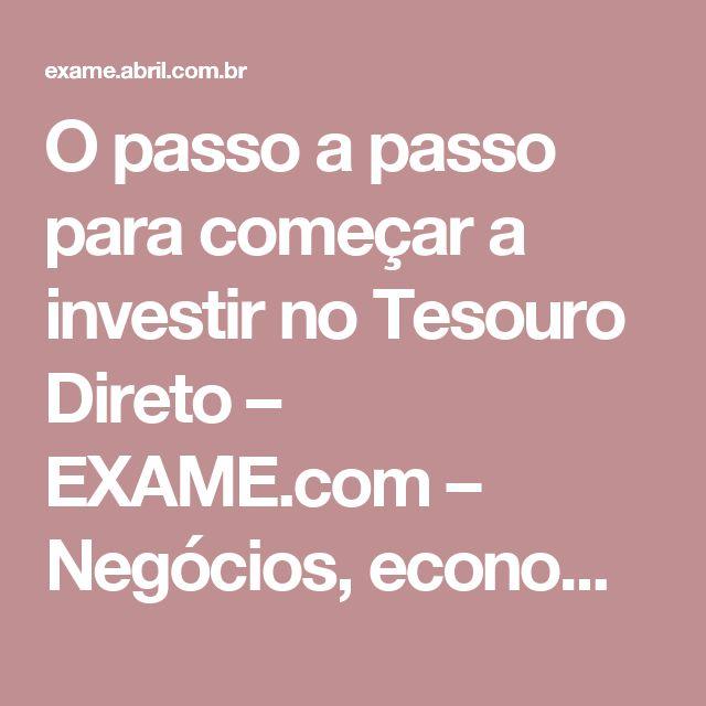 O passo a passo para começar a investir no Tesouro Direto – EXAME.com – Negócios, economia, tecnologia e carreira