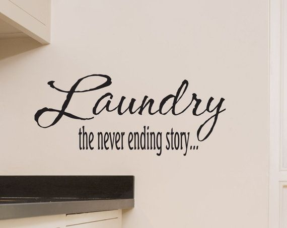 Laundry the never ending story... isnt that the truth?!    This cute decal measures 10 tall x 22 wide and will add a whimsical touch to your