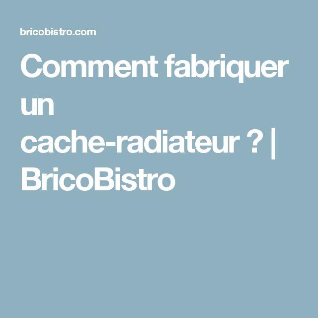 Comment fabriquer un cache-radiateur? | BricoBistro
