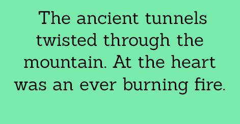 The ancient tunnels twisted through the mountain. At the heart was an ever burning fire.