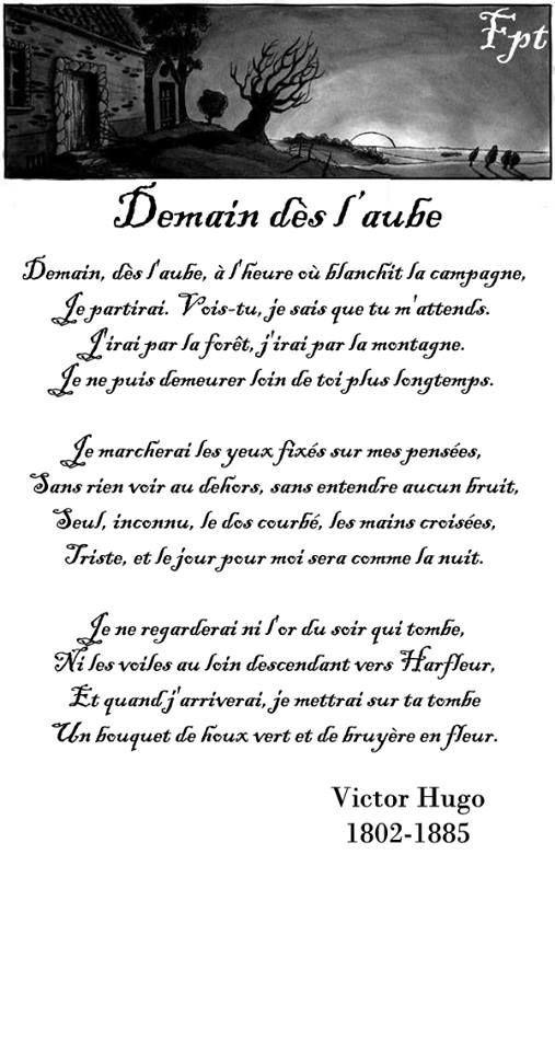 """Poème du soir. """"Demain dès l'aube"""" de Victor Hugo. Une jolie manière de travailler le futur simple! ... Ce poème a été écrit par le poète en hommage à sa fille, Léopoldine, décédée 4 ans plus tôt. Il décrit ici le long chemin qui l'emmène vers sa fille, teinté de tristesse et de résignation, sous la forme d'un poème que l'on pourrait croire écrit pour une amante. Pour une analyse plus approfondie: http://www.bacdefrancais.net/demain-des-l-aube-hugo.phpVer más"""