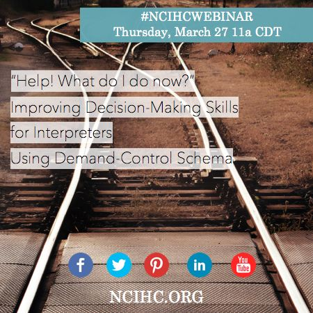 "#NCIHC Webinar for Interpreter Trainers. ""Help! What do I do now?"" Improving Decision-Making Skills for Interpreters Using Demand-Control Schema http://www.ncihc.org/"