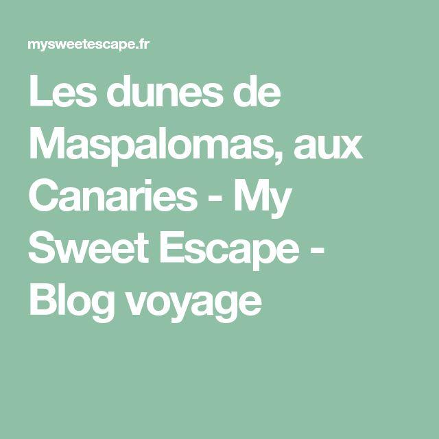 Les dunes de Maspalomas, aux Canaries - My Sweet Escape - Blog voyage