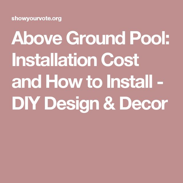 Above Ground Pool: Installation Cost and How to Install - DIY Design & Decor