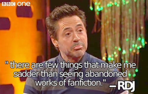 "Robert Downey Junior on Fanfiction. I feel ya, bro.<<< This is why I only read completed works and wait for the interesting sounding ""In-Progress"" ones to finish. One awful experience with an amazing but abandoned work traumatized me forever. Now I'm careful with my heart."