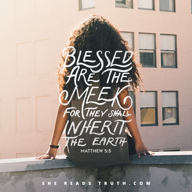 Day 4 of The Beatitudes reading plan from She Reads Truth ~  Blessed Are the Meek ~ Today's Text: Matthew 5:5, Luke 12:13-21, Psalm 37:1-11 [...]