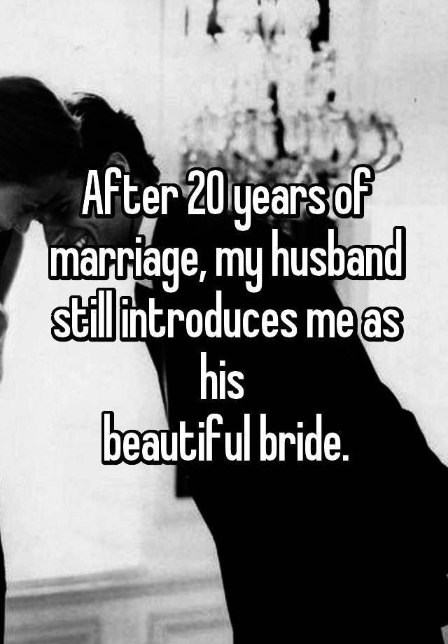 """""""After 20 years of marriage, my husband still introduces me as his  beautiful bride."""""""