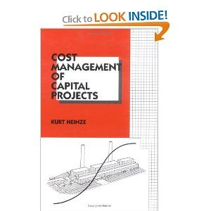 Cost Management of Capital Projects (Cost Engineering): Kurt Heinze: 9780824797836: Amazon.com: Books