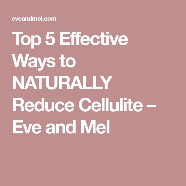 Top 5 Effective Ways to NATURALLY Reduce Cellulite – Eve and Mel