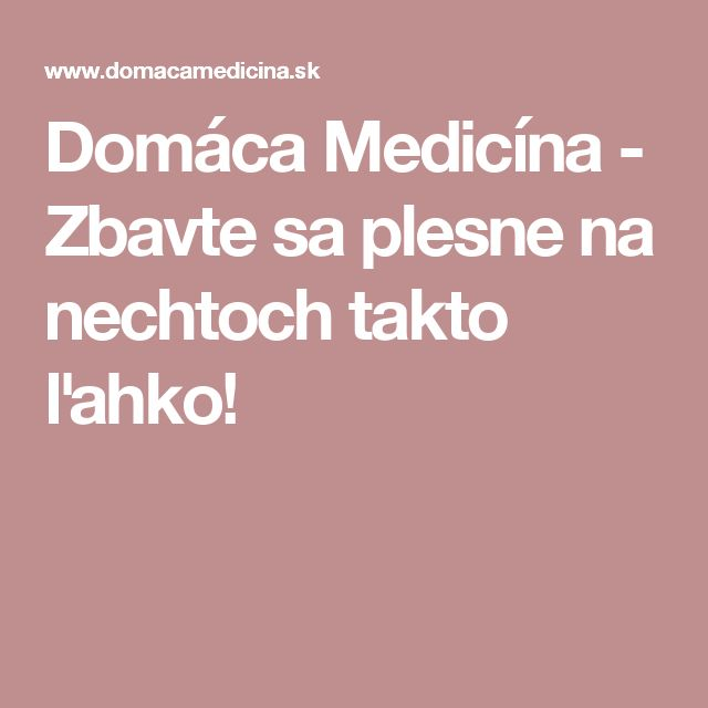 Domáca Medicína - Zbavte sa plesne na nechtoch takto ľahko!