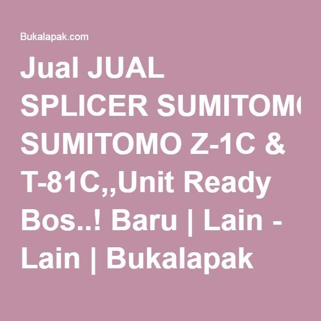 Jual JUAL SPLICER SUMITOMO Z-1C & T-81C,,Unit Ready Bos..! Baru   Lain - Lain   Bukalapak