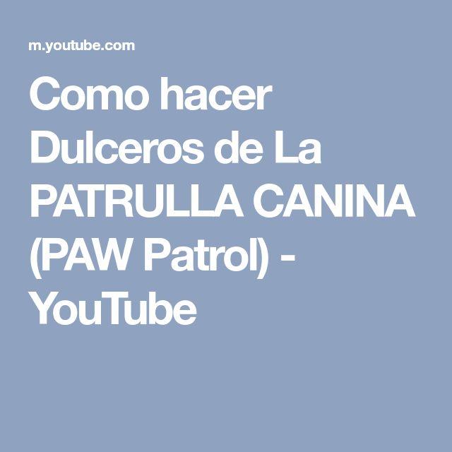 Como hacer Dulceros de La PATRULLA CANINA (PAW Patrol) - YouTube