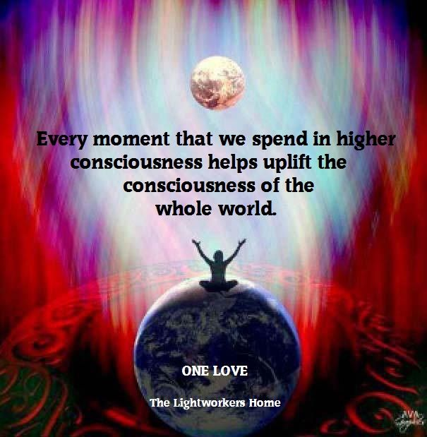 Every moment that we spend in higher consciousness...