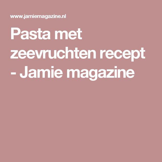 Pasta met zeevruchten recept - Jamie magazine
