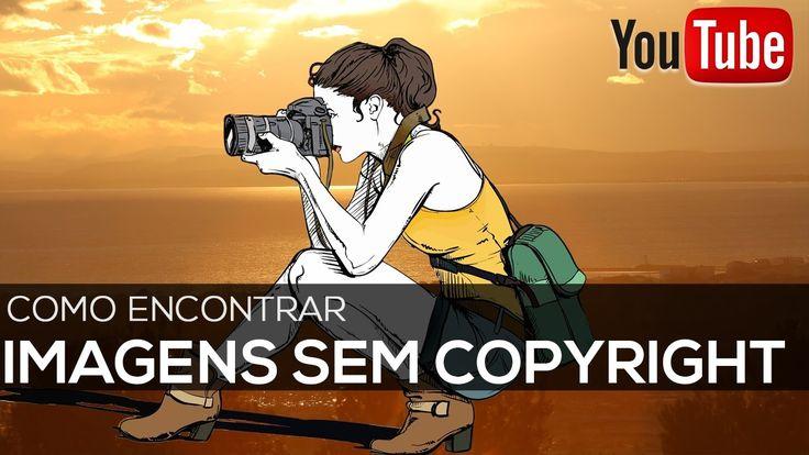 Como encontrar imagens sem direitos autorais para o Youtube (Imagens sem Copyright) - Como Postar Video No YouTube