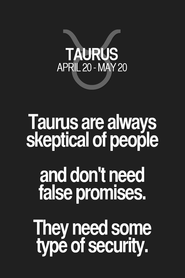 Taurus are always skeptical of people and don't need false promises. They need some type of security. Taurus | Taurus Quotes | Taurus Horoscope | Taurus Zodiac Signs