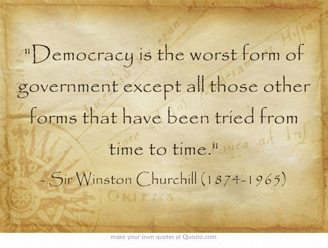 winston churchill and democracy is the worst form of government Winston churchill's quote on democracy many forms of government have been tried and will be tried in this world of sin and woe no one pretends that democracy is.