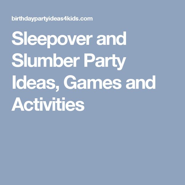 Sleepover and Slumber Party Ideas, Games and Activities