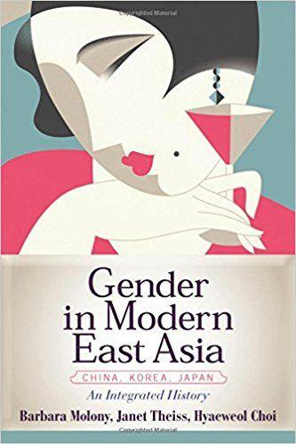 Gender in modern East Asia : an integrated history / Barbara Molony, Santa Clara University, Janet Theiss, University of Utah, Hyaeweol Choi, Australian National University