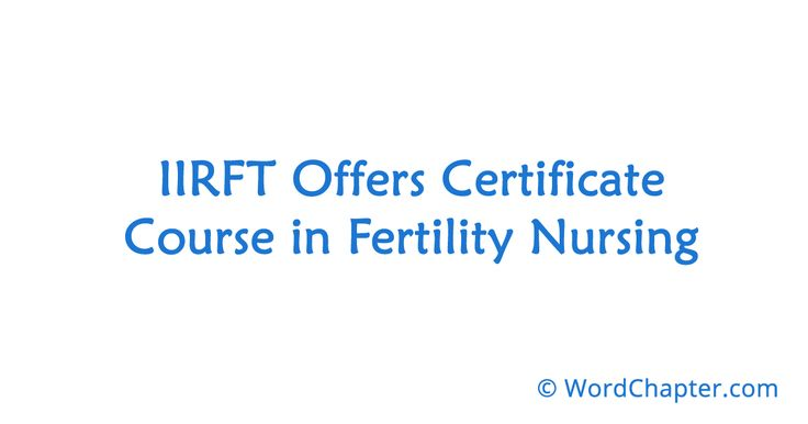 IIRFT Offers Certificate Course in Fertility Nursing | Nursing Courses