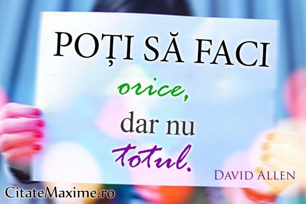 """""""Poti sa faci orice, dar nu totul.""""  #CitatImagine de David Allen  Iti place acest #citat? ♥Like♥ si ♥Share♥ cu prietenii tai.  #CitateImagini: #Motivationale #Inspirationale #DavidAllen #romania #quotes  Vezi mai multe #citate pe http://citatemaxime.ro/"""