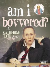 The Catherine Tate Show, BBC: The Scripts, Books Jackets, British Products, Funny, Favorite Books, Aint Bovver, Ain T Bovver, Catherine Zeta-Jon, The Catherine Tate Show