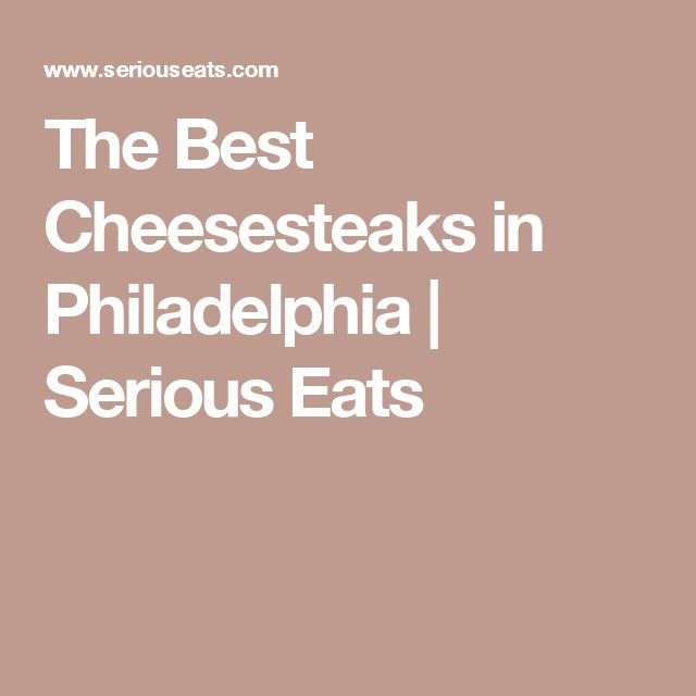 The Best Cheesesteaks in Philadelphia | Serious Eats
