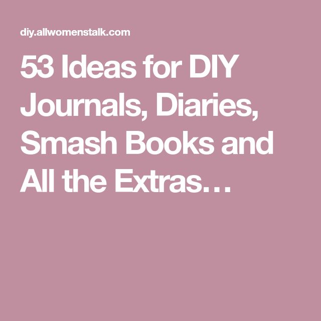 53 Ideas for DIY Journals, Diaries, Smash Books and All the Extras…