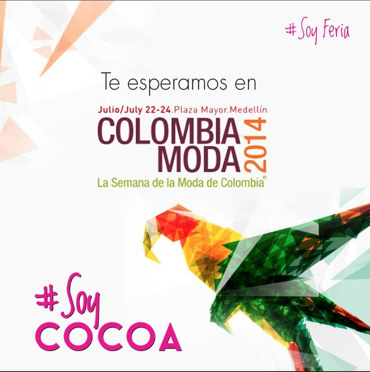 Te esperamos en #ColombiaModa2014  del 22 al 24 de julio #SoyFeria #SoyModa #SoyCocoa
