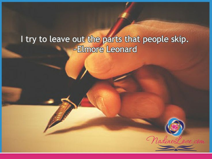 I try to leave out the parts that people skip.  ~Elmore Leonard www.NadineLove.com