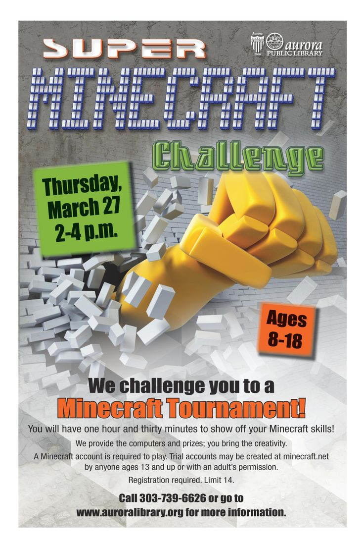 Thursday, March 27, 2014, 2:00 pm - 4:00 pm We challenge you to a Minecraft Tournament! You will have one hour and thirty minutes to show off your Minecraft skills! We provide the computers and prizes – you bring the creativity! A Minecraft account is required to play.  Trial accounts may be created at minecraft.net by anyone ages 13 and up, or with an adult's permission. Ages 8-18. Registration required. Limit 14. Call 303-739-6626 or go to www.auroralibrary.org for more information