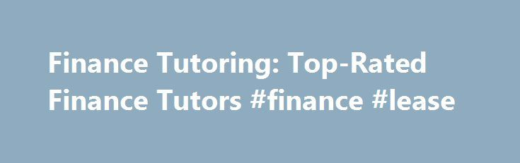 Finance Tutoring: Top-Rated Finance Tutors #finance #lease http://finances.nef2.com/finance-tutoring-top-rated-finance-tutors-finance-lease/  #finance tutor # Finance Tutoring Call us today to connect with a top Finance tutor 98% of our customers recommend us Contact us to hear why. Private in-home tutoringPersonally tailored lessons from exceptional tutors in a one-on-one setting. We focus on in-home and online tutoring that offers flexible scheduling and your choice of locations. Featured…