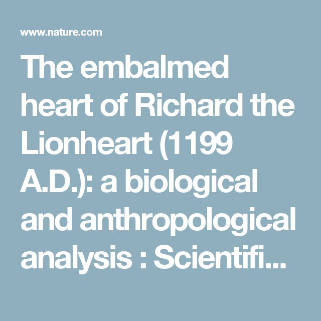 The embalmed heart of Richard the Lionheart (1199 A.D.): a biological and anthropological analysis : Scientific Reports