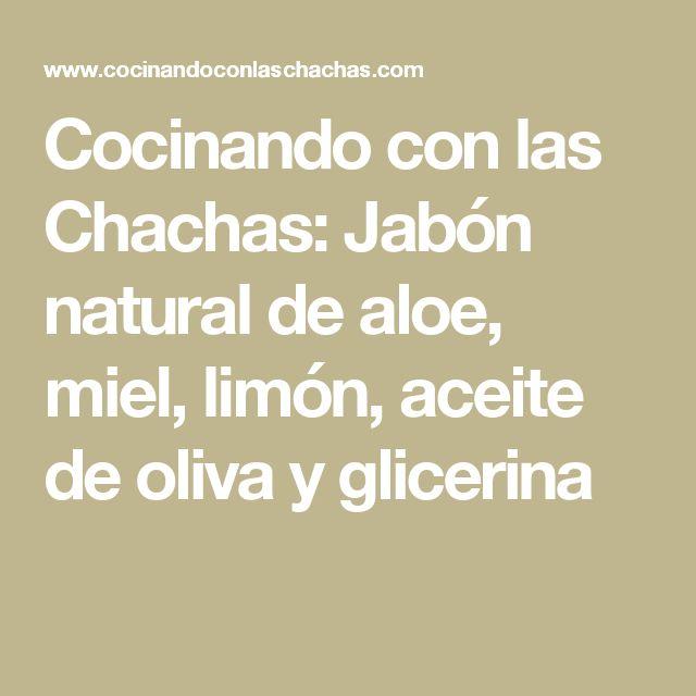 Cocinando con las Chachas: Jabón natural de aloe, miel, limón, aceite de oliva y glicerina