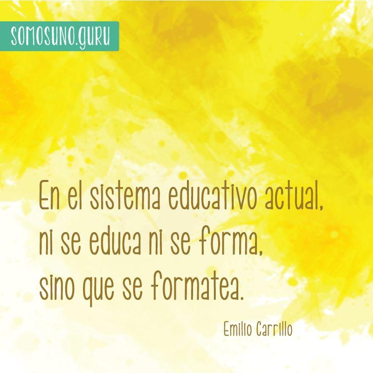 Cita - En el sistema educativo actual, ni se educa ni se forma, sino que se formatea. Emilio Carrillo