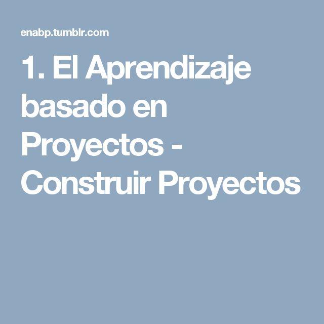 1. El Aprendizaje basado en Proyectos - Construir Proyectos