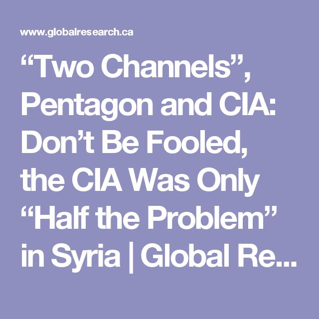 """""""Two Channels"""", Pentagon and CIA: Don't Be Fooled, the CIA Was Only """"Half the Problem"""" in Syria 
